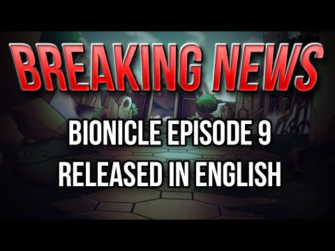 BREAKING NEWS: BIONICLE Episode 9 Released in English