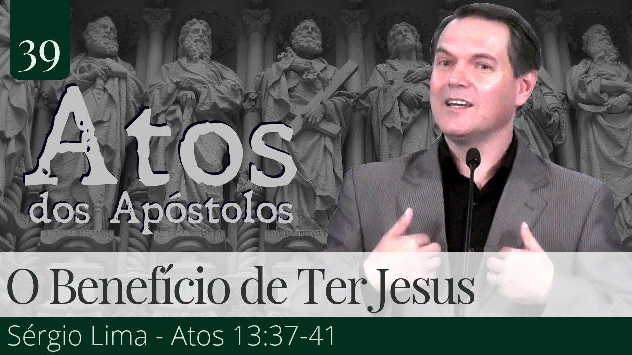 39. O Benefício de Ter Jesus - Sérgio Lima