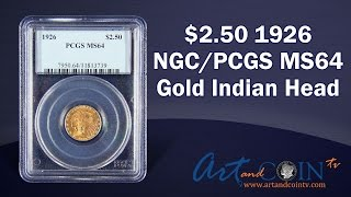 $2.50 1926 NGC/PCGS MS64 Gold Indian Head at Art and Coin TV