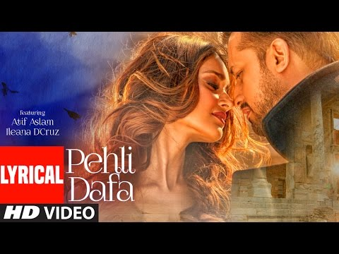 Atif Aslam: Pehli Dafa Song ( Lyrical Video) | Ileana D'Cruz | Latest Hindi Song 2017 | T-Series