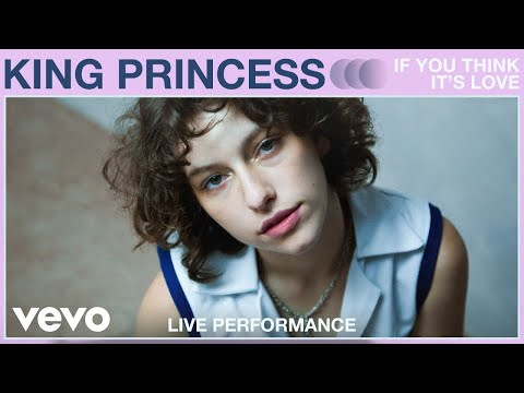 King Princess - If You Think It's Love (Live Performance) | Vevo