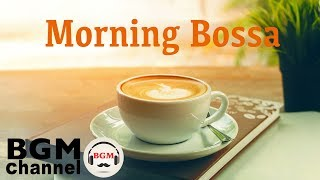 Morning Coffee Music - Relaxing Instrumental Bossa Nova & Jazz for Good Mood