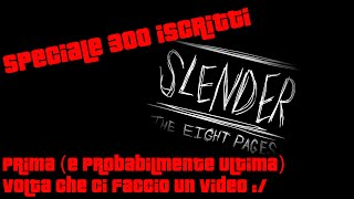 Slender: The Eight Pages - Speciale 300 iscritti (Primo e ultimo video su slender :/)