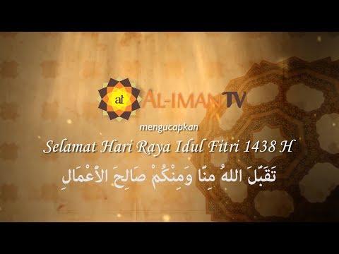 Nasihat dan Ucapapan Selamat Hari Raya Idul Fitri 1438 H - Ustadz Mubarak Bamualim, Lc, MHi