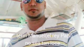 Terin manuel (el rey papi)No sea tan loca