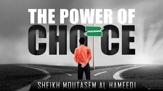 The Power Of Choice  ┇ Powerful Reminder ┇ by Sheikh Moutasem Al Hameedi ┇ TDR Production ┇