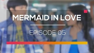 Mermaid In Love - Episode 05