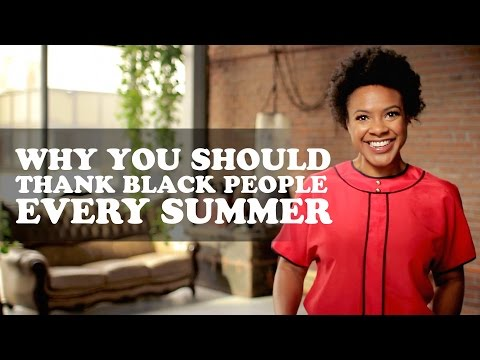 The More You Know (About Black People) Episode 4: Why You Should Thank Black People Every Summer