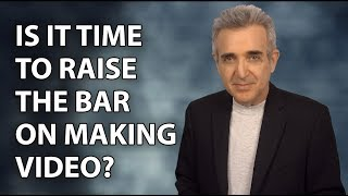 Is it time to raise the bar on making video for YouTube?