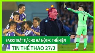 """TIN BÓNG ĐÁ - THỂ THAO 27/2   Hà Nội FC làm nên kỷ lục   Derby London giữa tâm bão """"Kepa - Sarri"""""""