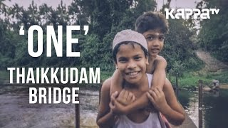 One | Navarasam - Thaikkudam Bridge - Official HD Music Video - Kappa TV