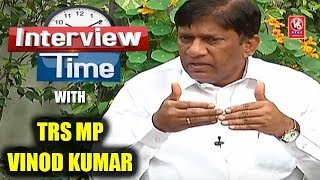 Interview Time With TRS MP Vinod Kumar