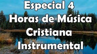 4 horas de musica, La mejor musica Cristiana instrumental para orar