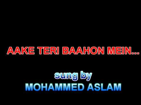 Aake Teri Baahon Mein Song By Mohammed Aslam video