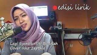 LAGI SYANTIK Siti Badriah Cover Ikka Zepthia (Lirik)