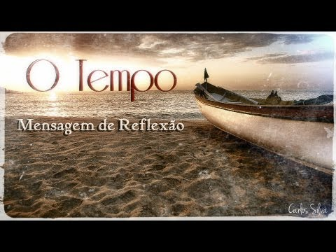 O Tempo (mensagem De Reflexão) video