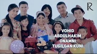 Vohid Abdulhakim - Onamni tugilgan kuni | Вохид Абдулхаким - Онамни тугилган куни