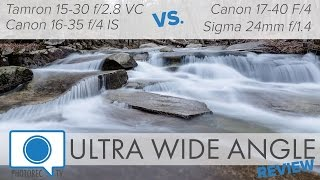 Ultra Wide Angle Lens Review: Tamron 15-30 f/2.8, Canon 16-35 & Sigma