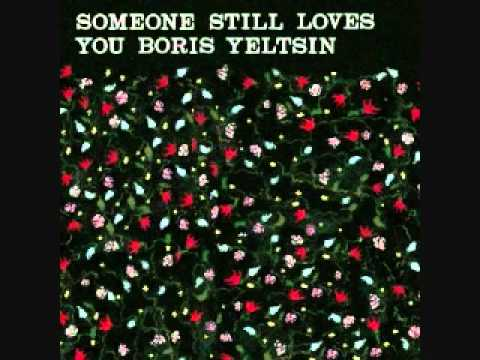 Someone Still Loves You Boris Yeltsin - Yr Broom