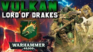 The Primarchs: Vulkan Lore - The Lord of Drakes (Salamanders) | Warhammer 40,000