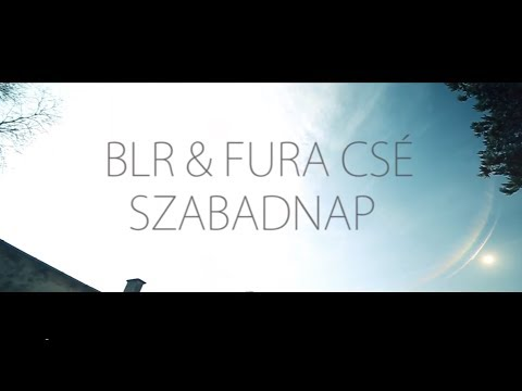 BLR & FURA CSÉ - SZABADNAP | Official Music Video |