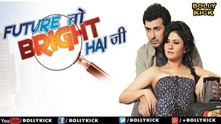 Future Toh Bright Hai Ji - Hindi Movies 2014 Full Movie | Romantic Comedy