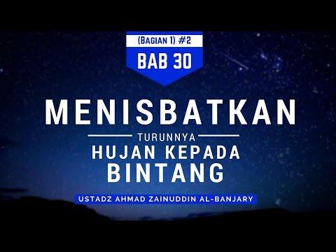 Bab 30 Menisbatkan Turunnya Hujan Kepada Bintang (Bag 1) #2 - Ustadz Ahmad Zainuddin Al-Banjary
