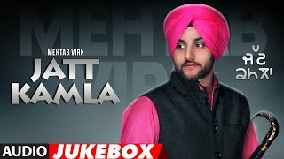 Mehtab Virk: Jatt Kamla (Full Album) Audio Songs | Jukebox | Latest Punjabi Songs 2017