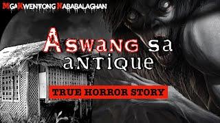 👿 ASWANG SA ANTIQUE - True Horror Story