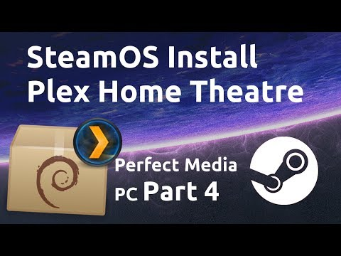 How to install Plex Home Theatre SteamOS - Perfect Media/Gaming PC Part 4