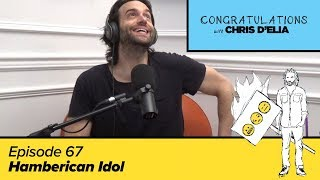 Congratulations Podcast w/ Chris D'Elia | EP67 - Hamberican Idol