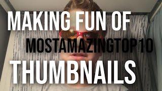 MAKING FUN OF MOSTAMAZINGTOP10 THUMBNAILS