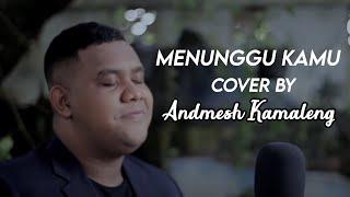 ANJI - MENUNGGU KAMU (Cover By Andmesh Kamaleng)