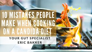 10 Mistakes People Make When Cooking On A Candida Diet Or Cleanse