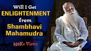 Will Shambhavi mahamudra gets you to enlightenment ?  | Sadhguru |