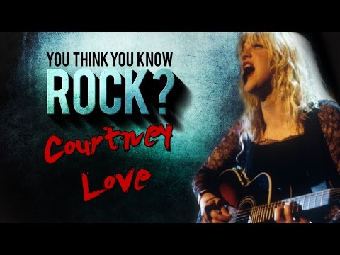 Courtney Love - You Think You Know Rock?