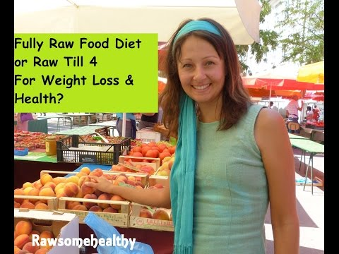 Fully Raw Food Diet Or Raw Till 4 For Weight Loss And Health?