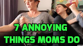 7 Annoying Things Moms Do