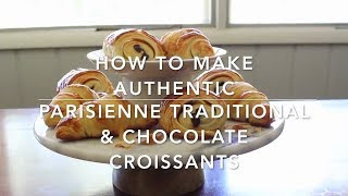 How to Make Authentic Parisienne Traditional and Chocolate Croissants