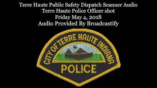 Terre Haute Public Safety Dispatch Scanner Audio Terre Haute Police Officer shot and killed
