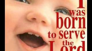 I Was Born To Serve The Lord