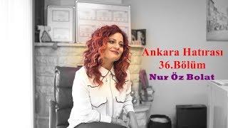 Nur Öz Bolat | Ankara Hatırası 36.Bölüm