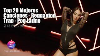 Top 20 Mejores Canciones - Reggaeton - Trap - Pop Latino   20 De Enero 2019