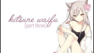 Sweet Kitsune Waifu Roleplay Part Three! [Voice Acting] [ASMR] [Personal Attention]