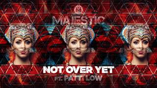 Majestic ft. Patti Low - Not Over Yet