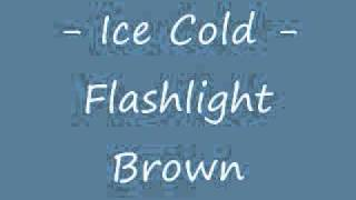 Watch Flashlight Brown Ice Cold video