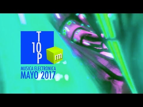 TOP 10 MAYO 2017 MUSICA ELECTRONICA BY REBERTS MUSIC