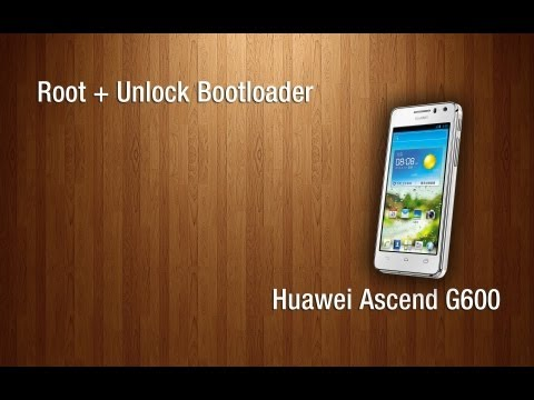 Tutorial - Root + Unlock Bootloader Huawei Ascend G600