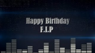 Happy Birthday F.I.P!