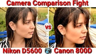 Nikon D5600 vs Canon EOS 800D Camera Comparison | DSLR Camera Comparison Fight #2